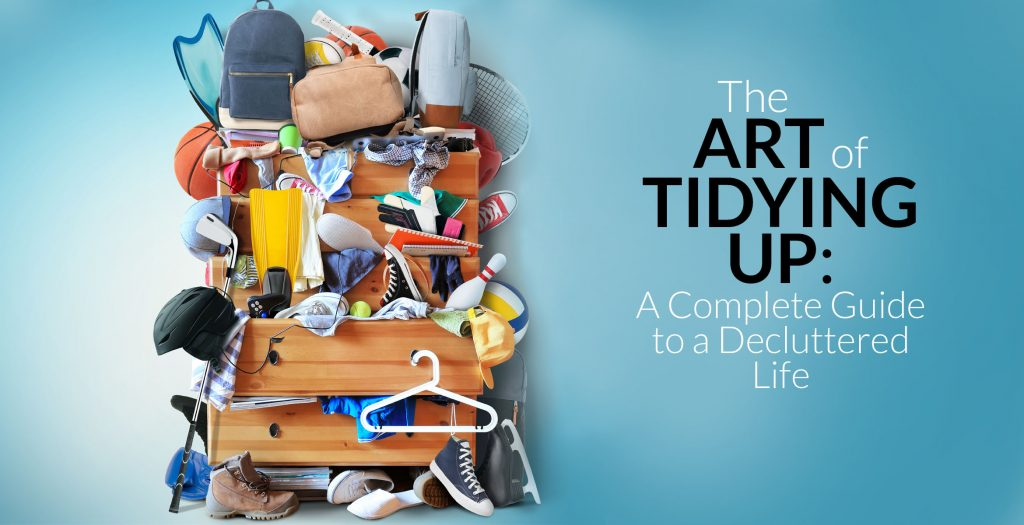 The Art Of Tidying Up A Complete Guide To A Decluttered Life